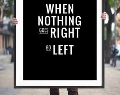 """Items similar to PRINTABLE » Motivational Pun Typography Life Quote Print """"When Nothing Goes Right, Go Left"""" on Etsy"""