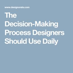 The Decision-Making Process Designers Should Use Daily