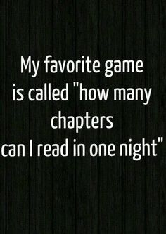 """""""My favorite game is called 'how many chapters can I read in one night.'"""" The answer is all of them. Does that mean I win? 