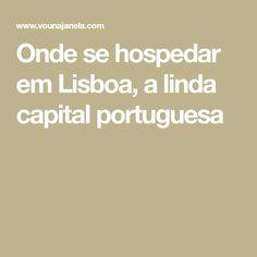 Onde se hospedar em Lisboa, a linda capital portuguesa