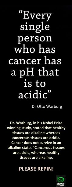 Cancer...There are easy steps to increase the PH in your blood. That's why we take ISAGENIX ISAGREENS. To increase the pH in our bodiesaking more alkaline and less acidic so cancer cells cannot live! http://nbcmg.com/qp