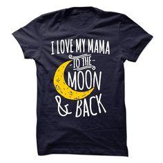 I Love My Mama To The Moon And Back 3 T-Shirt Hoodie Sweatshirts aia