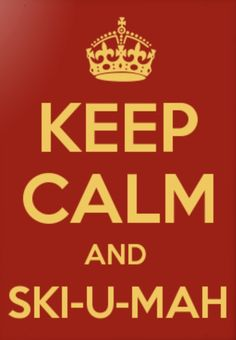 Keep Calm and SKI-U-MAH