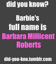 Barbara Millicent Roberts. Now you know. So what was Ken's last nam?