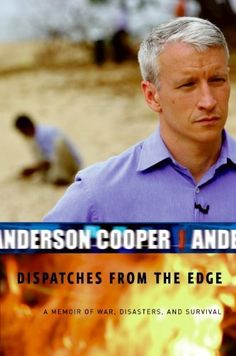 Dispatches from the Edge by Anderson Cooper. $9.30. Author: Anderson Cooper. Publisher: HarperCollins e-books (October 13, 2009). 240 pages