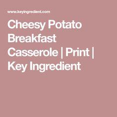 Cheesy Potato Breakfast Casserole | Print | Key Ingredient
