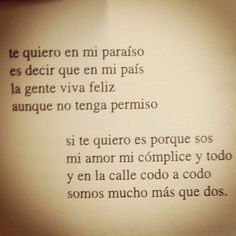 Te quiero - Mario Benedetti Translation: Your hands are my caress my daily reminders I love you because your hands work for justice  if I love you it's because you are my love my accomplice and my everything and in the street arm in arm we are many more than two