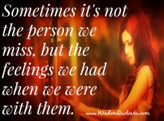 Sometimes it's not the person we miss