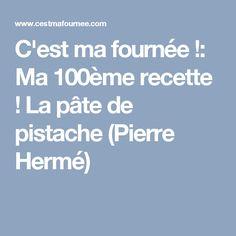 C'est ma fournée !: Ma 100ème recette ! La pâte de pistache (Pierre Hermé)