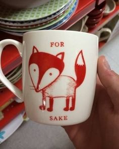 For Fox Sake cup.... My tea will be thatch better in it.