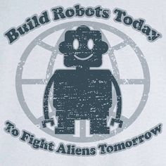 Build Robots to Fight Aliens Funny Novelty T Shirt by RogueAttire