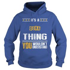 It's A DORA Thing,You Wouldn't Understand T-shirt #gift #ideas #Popular #Everything #Videos #Shop #Animals #pets #Architecture #Art #Cars #motorcycles #Celebrities #DIY #crafts #Design #Education #Entertainment #Food #drink #Gardening #Geek #Hair #beauty #Health #fitness #History #Holidays #events #Home decor #Humor #Illustrations #posters #Kids #parenting #Men #Outdoors #Photography #Products #Quotes #Science #nature #Sports #Tattoos #Technology #Travel #Weddings #Women