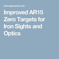 Improved AR15 Zero Targets for Iron Sights and Optics