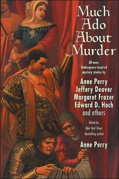 Much Ado About Murder by Anne Perry (Editor), Margaret Frazer (Contribution by), Edward D. Hoch (Contribution by), Jeffrey Deaver (Contribution by)