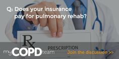 Q: Does your insurance pay for pulmonary rehab? Join the discussion here. #COPD