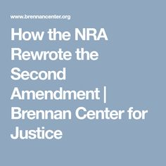 How the NRA Rewrote the Second Amendment   Brennan Center for Justice