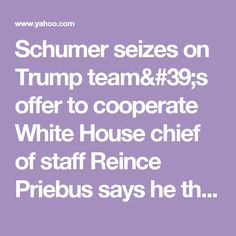 """Schumer seizes on Trump team's offer to cooperate      White House chief of staff Reince Priebus says he thinks """"it's time to potentially get a few moderate Democrats on board.""""      Scolding conservatives»: USA #1 BAGAEEYARO LSOB TRUMTLER !"""