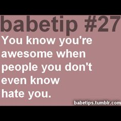 babetip #27... I must be pretty DANG awesome. ♥33