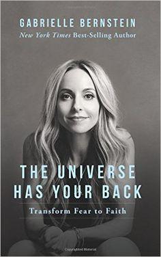 The Universe Has Your Back: Transform Fear to Faith: Gabrielle Bernstein: 9781401946548