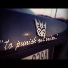 Decepticons - to punish and enslave. I HAVE THIS ON MY CAR :DD