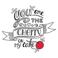 you are the cherry on my cake