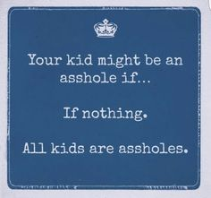 Your kid might be an ass hole . Save Mother Earth, Scary Mommy, All Kids, Free Fun, Hilarious, Funny Stuff, Parenting Quotes, Quotes For Kids