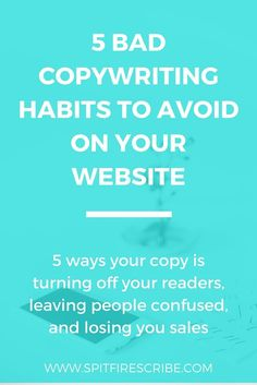 5 Bad Copywriting Habits to Avoid on Your Website | Click through to learn 5 ways your copy is turning off your readers, leaving them confused, and losing you sales.  via /spitfirescribe/