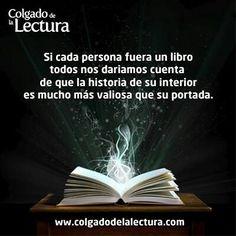 Si cada persona fuera un libro todos nos dariamos cuenta de que la historia de su interior es mucho mas valiosa que su portada.