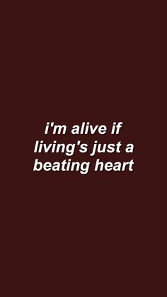 I'm alive of living's just a beating heart. Tumblr Quotes, Lyric Quotes, Qoutes, Short Quotes, Cute Quotes, Little Mix Lyrics, Vsco, Color Quotes, Lema