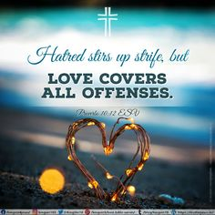 Hatred stirs up strife, but love covers all offenses. Proverbs 10:12 ESV