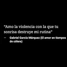 I love the violence with which your smile destroys my routine Poetry Quotes, Book Quotes, Words Quotes, Me Quotes, Sayings, Wisdom Quotes, Gabriel Garcia Marquez Quotes, Frases Love, Frases Tumblr