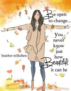 """.""""Se abierta a los cambios... Tú nunca sabes que hermoso puede ser""""."""