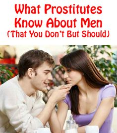 What Prostitutes Know About Men (that you don't but should) http://commitmentconnection.com/what-prostitutes-know-about-men-that-you-dont-but-should/