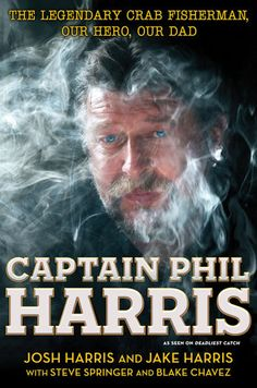 Sex, Drugs, and Crabs: Deadliest Catch Deckhands Tell All About Dad Captain Phil Harris - Yahoo! TV