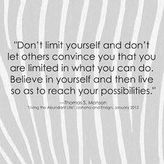 """Believe in yourself..."" Thomas S. Monson LDS Quote www.sprinklesonmyicecream.blogspot.com"