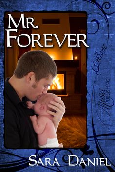 Mr. Forever (contemporary romance novel)    The discovery of a secret baby threatens Caleb's professional reputation.  Falling for the woman who loves this baby would ruin him.