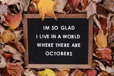 """I'm so glad I live in a world where there are Octobers"". The perfect fall letterboard quote."