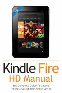 Kindle Fire HD Manual: The Essential Guide To Getting The Most Out Of Your Kindle Device by Jake Jacobs, http://www.amazon.com/dp/B00B3W62YM/ref=cm_sw_r_pi_dp_4tibrb1RTYZCG