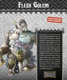 The Flesh Golem is a lumbering monstrosity. Hitting it poses no challenge to the heroes, as it seems to have no instinct to defend itself. Putting it down for good, however, is a different story. The Flesh Golem is such a mess of redundant organs and black magic that massive wounds just seem to be completely shrugged off, with the monster starting each of its activations fully healed!