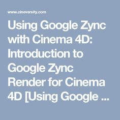 Using Google Zync with Cinema 4D: Introduction to Google Zync Render for Cinema 4D [Using Google Zync with Cinema 4D] - Cineversity Training and Tools for Cinema 4D