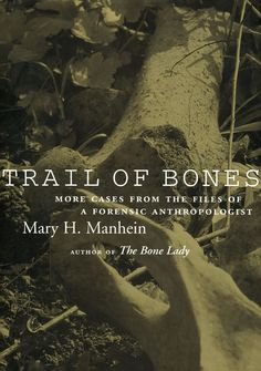 Buy Trail of Bones: More Cases from the Files of a Forensic Anthropologist by Mary H. Manhein and Read this Book on Kobo's Free Apps. Discover Kobo's Vast Collection of Ebooks and Audiobooks Today - Over 4 Million Titles! Isaiah Berlin, Dr Ian, Guitar Quotes, Forensic Anthropology, Award Winning Books, Animal Bones, Forensic Science, Cold Case, Book Signing