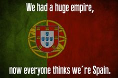 Portugal. | The Shortest And Most Accurate History Of The World You'll Ever Read