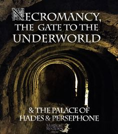Necromancy the Gate to the Underworld  & the sacred Palace of Hades and Persephone