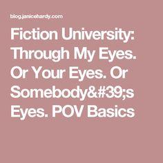 Fiction University: Through My Eyes. Or Your Eyes. Or Somebody's Eyes. POV Basics