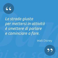"""""""La #strada giusta per mettersi in #attività è smettere di #parlare e #cominciare a fare"""" Walt #Disney"""