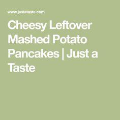 Cheesy Leftover Mashed Potato Pancakes | Just a Taste