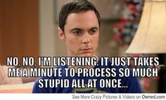 When listening to stupid people ramble on... -