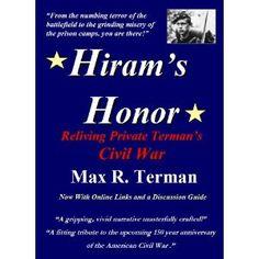 Hiram's Honor: Reliving Private Terman's Civil War (Kindle Edition) http://www.amazon.com/dp/B0058P4ZRQ/?tag=wwwmoynulinfo-20 B0058P4ZRQ