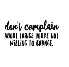 Change the things in your life that make you unhappy!! #QuoteOfTheDay #change #nocomplaints #ConsciousNChic