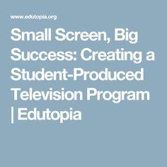 Small Screen, Big Success: Creating a Student-Produced Television Program | Edutopia